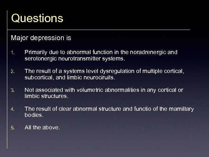 Questions Major depression is 1. Primarily due to abnormal function in the noradrenergic and