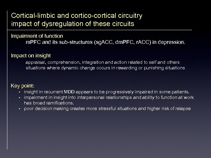Cortical-limbic and cortico-cortical circuitry impact of dysregulation of these circuits Impairment of function m.