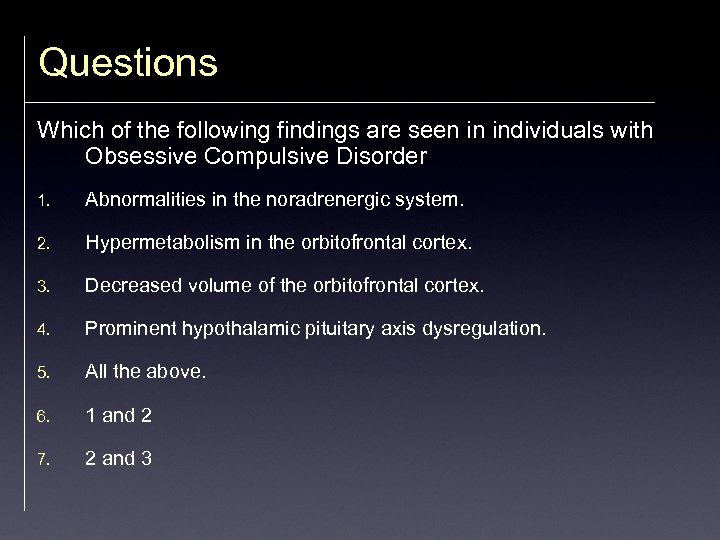Questions Which of the following findings are seen in individuals with Obsessive Compulsive Disorder
