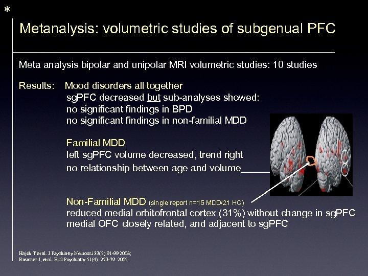 * Metanalysis: volumetric studies of subgenual PFC Meta analysis bipolar and unipolar MRI volumetric