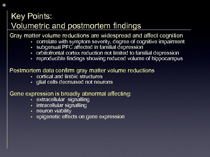 * Key Points: Volumetric and postmortem findings Gray matter volume reductions are widespread and