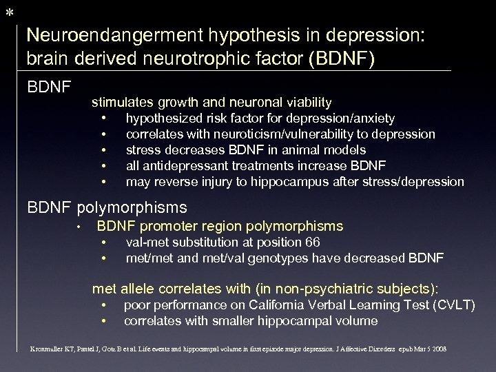 * Neuroendangerment hypothesis in depression: brain derived neurotrophic factor (BDNF) BDNF stimulates growth and