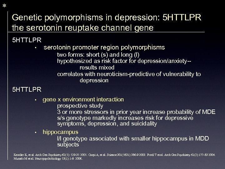* Genetic polymorphisms in depression: 5 HTTLPR the serotonin reuptake channel gene 5 HTTLPR