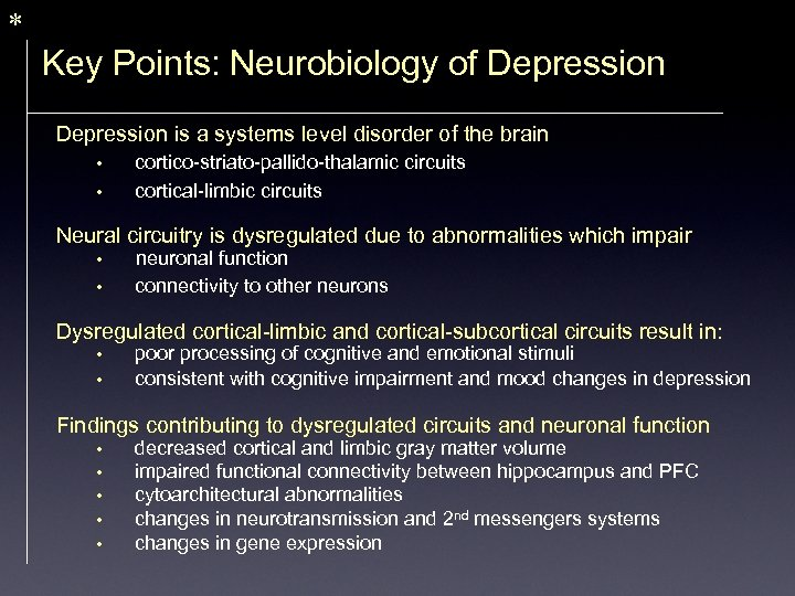 * Key Points: Neurobiology of Depression is a systems level disorder of the brain