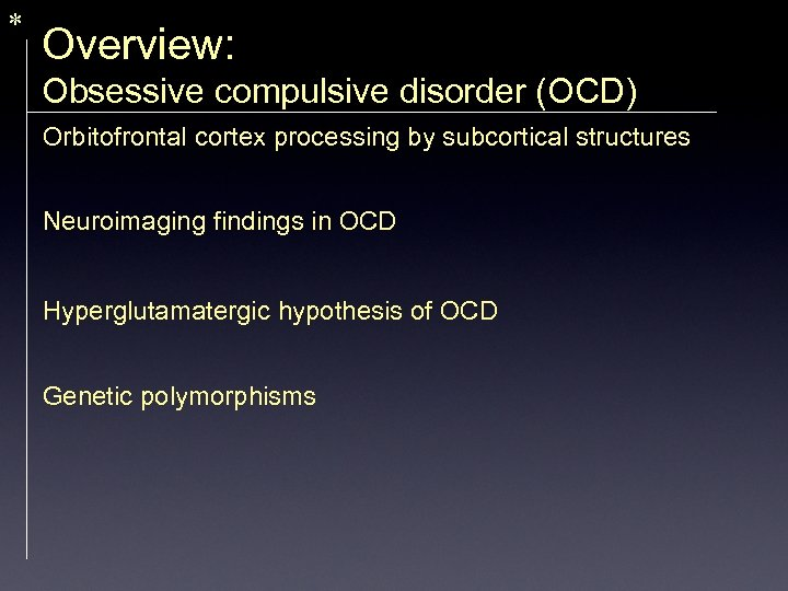 * Overview: Obsessive compulsive disorder (OCD) Orbitofrontal cortex processing by subcortical structures Neuroimaging findings