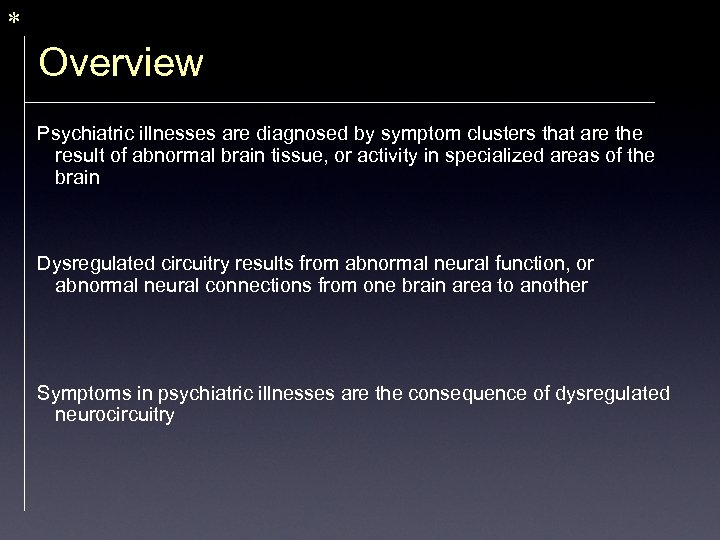* Overview Psychiatric illnesses are diagnosed by symptom clusters that are the result of