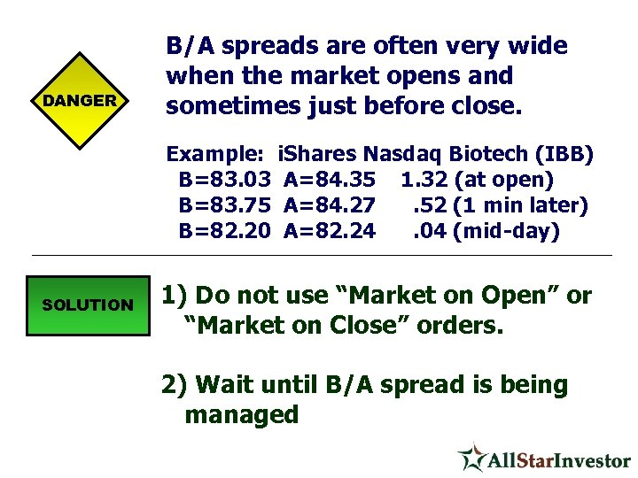 DANGER B/A spreads are often very wide when the market opens and sometimes just