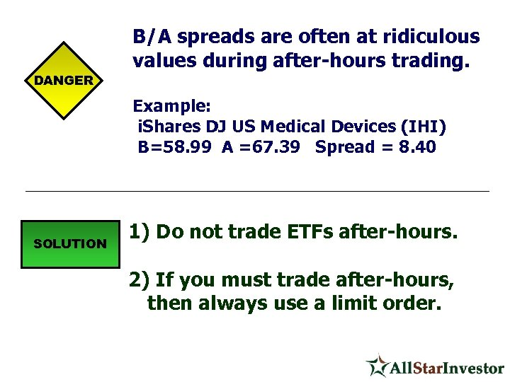 DANGER B/A spreads are often at ridiculous values during after-hours trading. Example: i. Shares