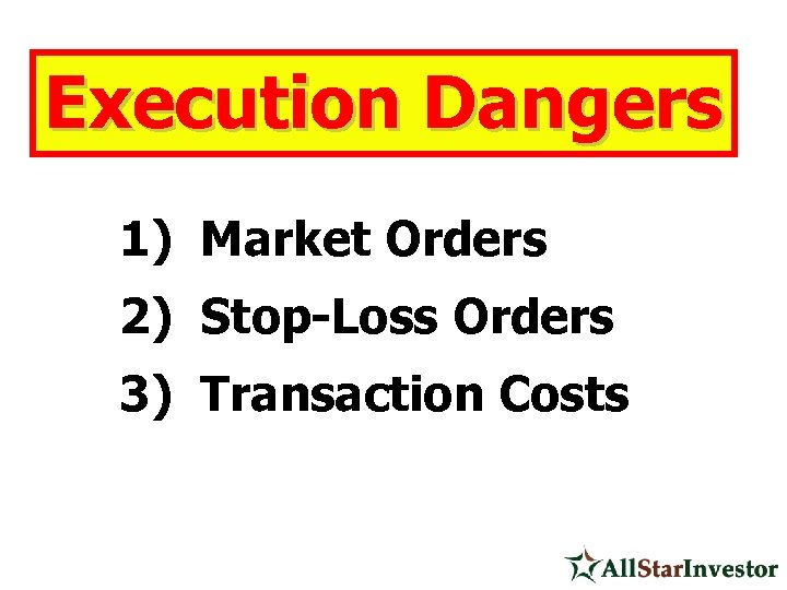 Execution Dangers 1) Market Orders 2) Stop-Loss Orders 3) Transaction Costs
