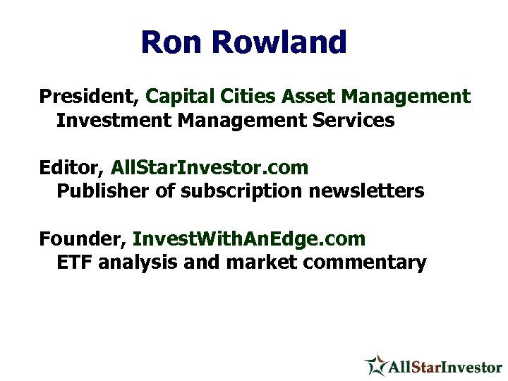 Ron Rowland President, Capital Cities Asset Management Investment Management Services Editor, All. Star. Investor.