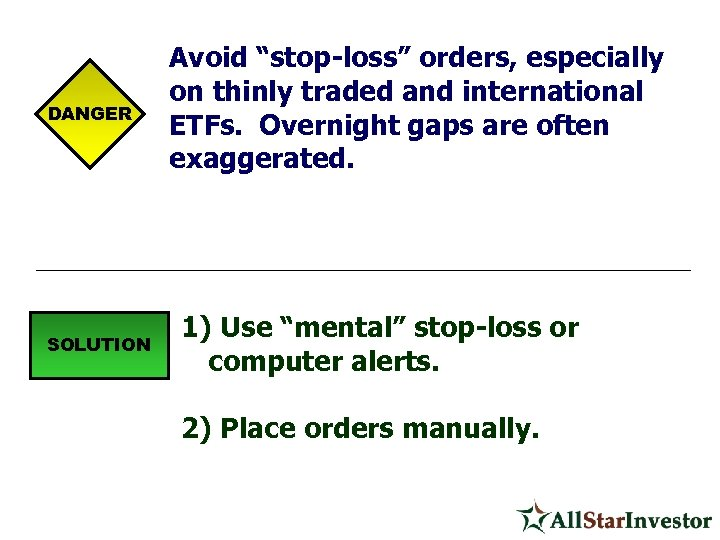 "DANGER SOLUTION Avoid ""stop-loss"" orders, especially on thinly traded and international ETFs. Overnight gaps"