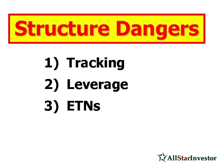 Structure Dangers 1) Tracking 2) Leverage 3) ETNs