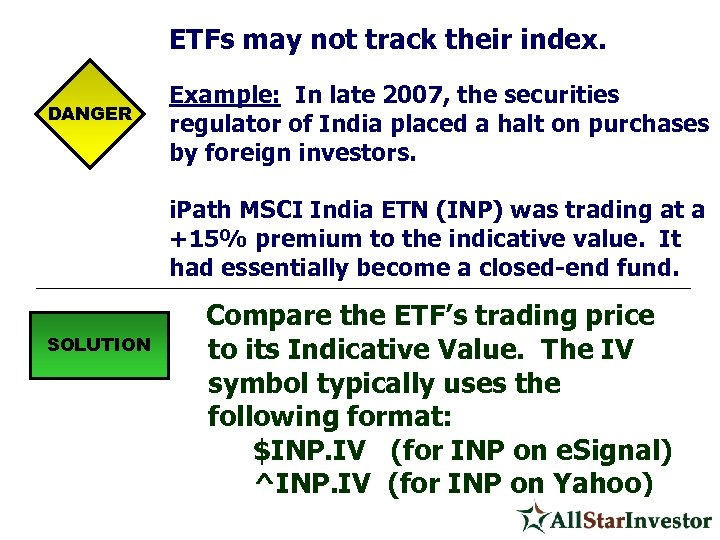 ETFs may not track their index. DANGER Example: In late 2007, the securities regulator