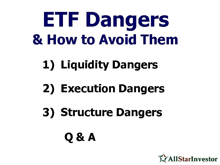 ETF Dangers & How to Avoid Them 1) Liquidity Dangers 2) Execution Dangers 3)