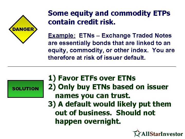 DANGER SOLUTION Some equity and commodity ETPs contain credit risk. Example: ETNs – Exchange
