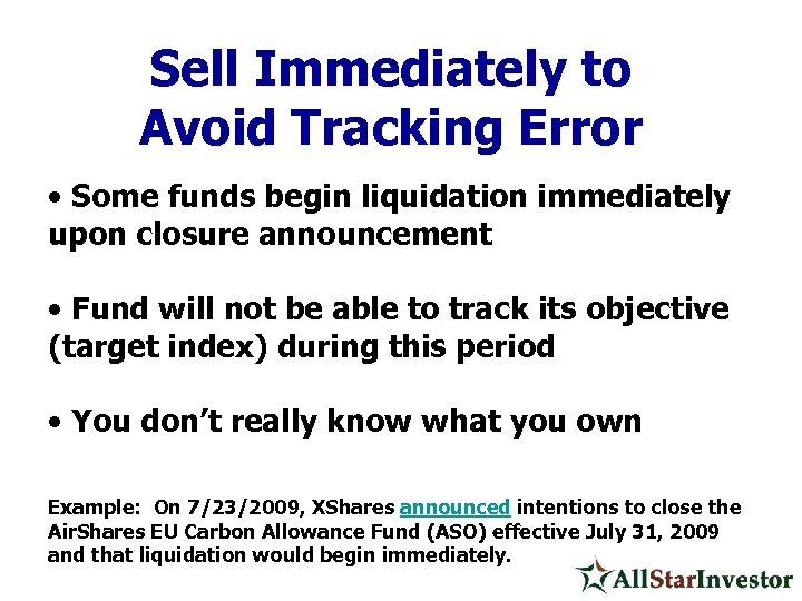 Sell Immediately to Avoid Tracking Error • Some funds begin liquidation immediately upon closure