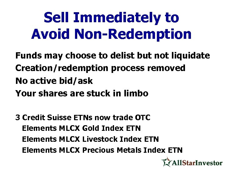Sell Immediately to Avoid Non-Redemption Funds may choose to delist but not liquidate Creation/redemption