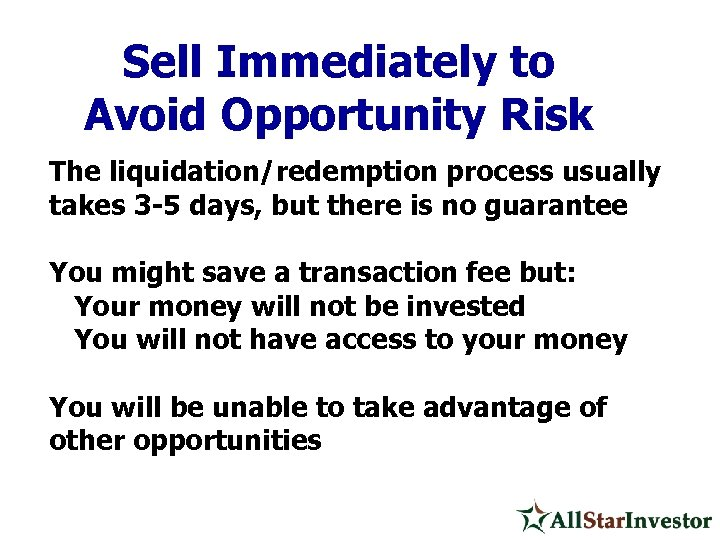 Sell Immediately to Avoid Opportunity Risk The liquidation/redemption process usually takes 3 -5 days,