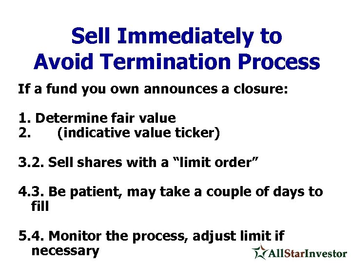 Sell Immediately to Avoid Termination Process If a fund you own announces a closure: