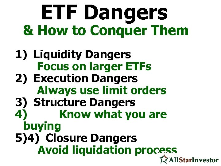ETF Dangers & How to Conquer Them 1) Liquidity Dangers Focus on larger ETFs