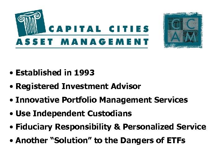 • Established in 1993 • Registered Investment Advisor • Innovative Portfolio Management Services
