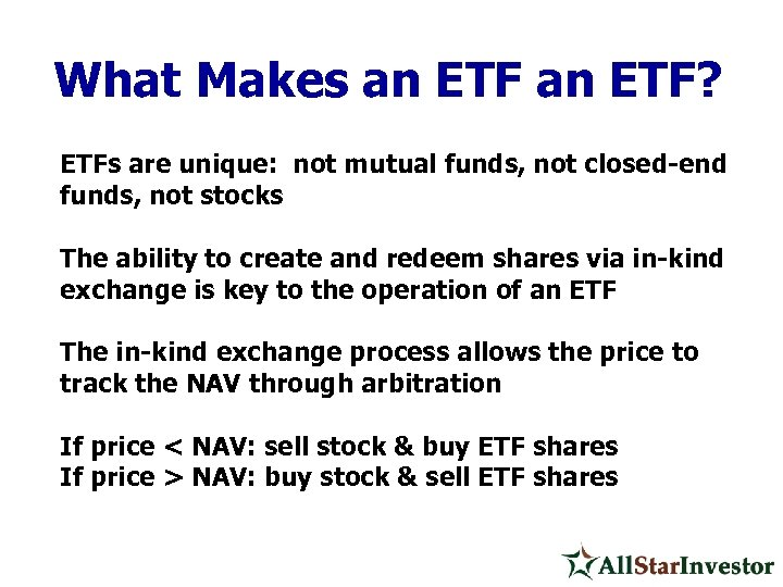 What Makes an ETF? ETFs are unique: not mutual funds, not closed-end funds, not
