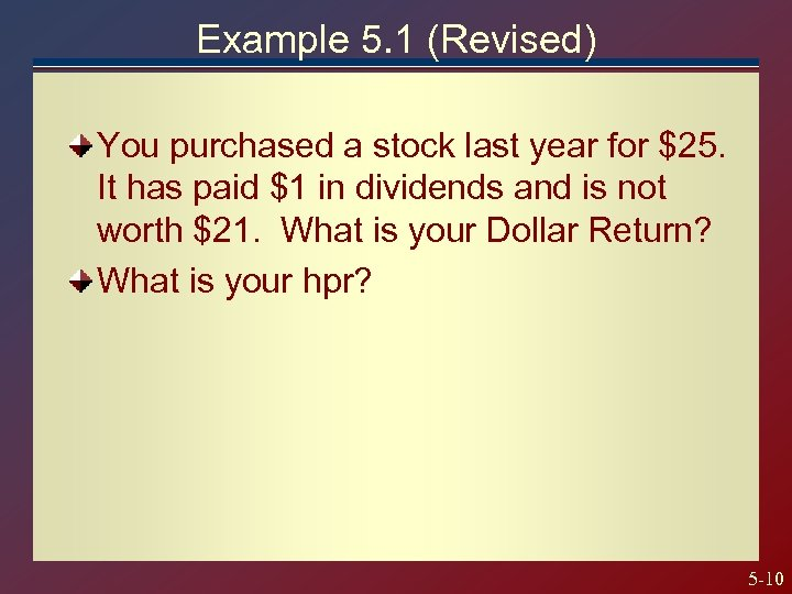 Example 5. 1 (Revised) You purchased a stock last year for $25. It has