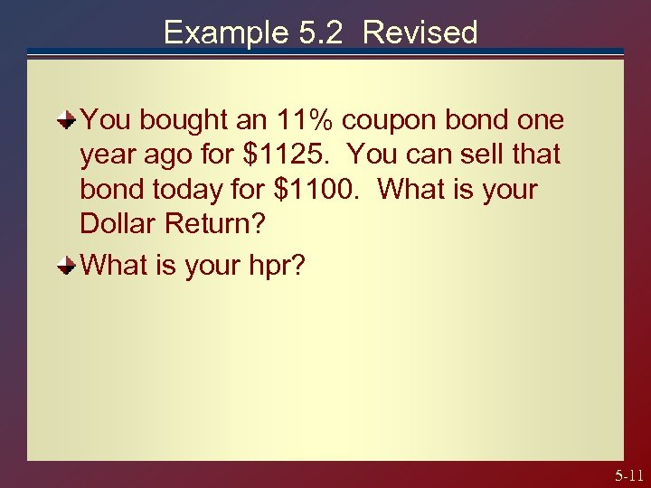 Example 5. 2 Revised You bought an 11% coupon bond one year ago for