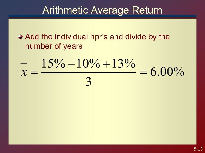 Arithmetic Average Return Add the individual hpr's and divide by the number of years