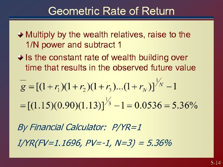 Geometric Rate of Return Multiply by the wealth relatives, raise to the 1/N power