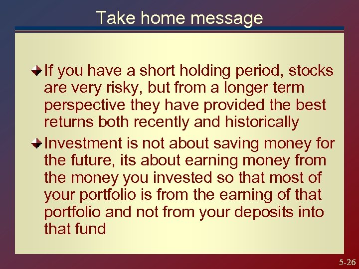 Take home message If you have a short holding period, stocks are very risky,
