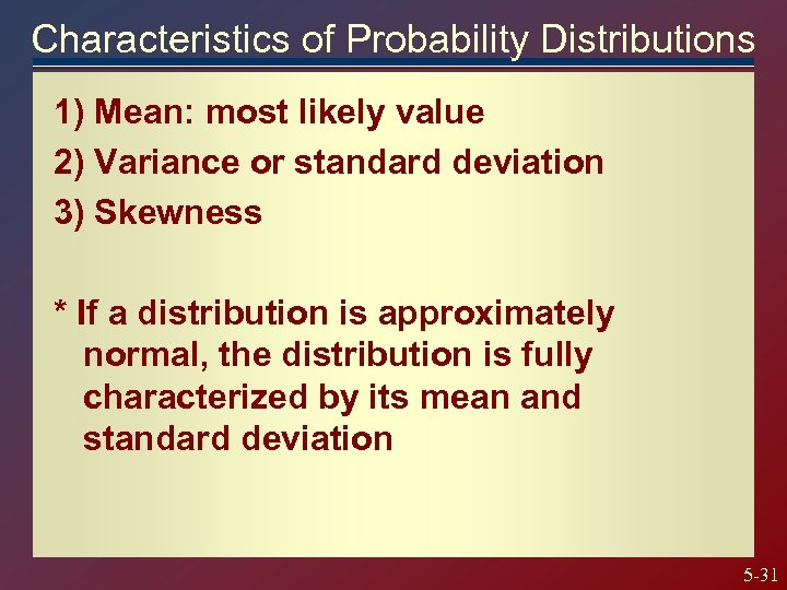 Characteristics of Probability Distributions 1) Mean: most likely value 2) Variance or standard deviation