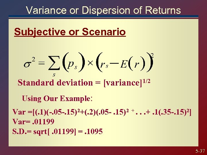 Variance or Dispersion of Returns Subjective or Scenario Standard deviation = [variance]1/2 Using Our