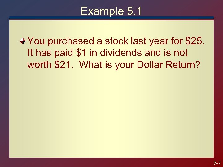 Example 5. 1 You purchased a stock last year for $25. It has paid