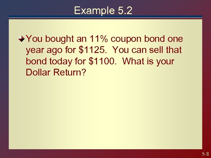 Example 5. 2 You bought an 11% coupon bond one year ago for $1125.