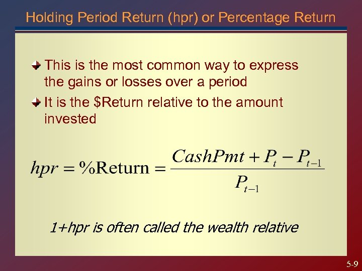 Holding Period Return (hpr) or Percentage Return This is the most common way to