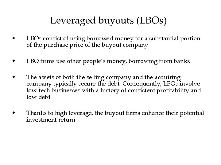 Leveraged buyouts (LBOs) • LBOs consist of using borrowed money for a substantial portion
