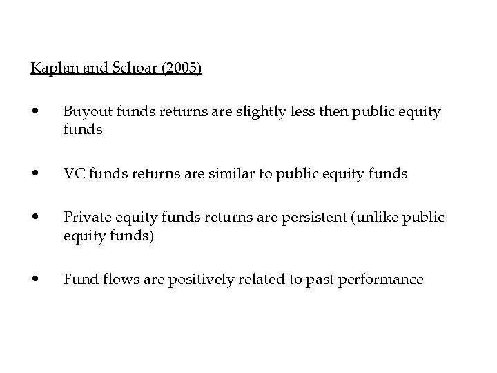 Kaplan and Schoar (2005) • Buyout funds returns are slightly less then public equity