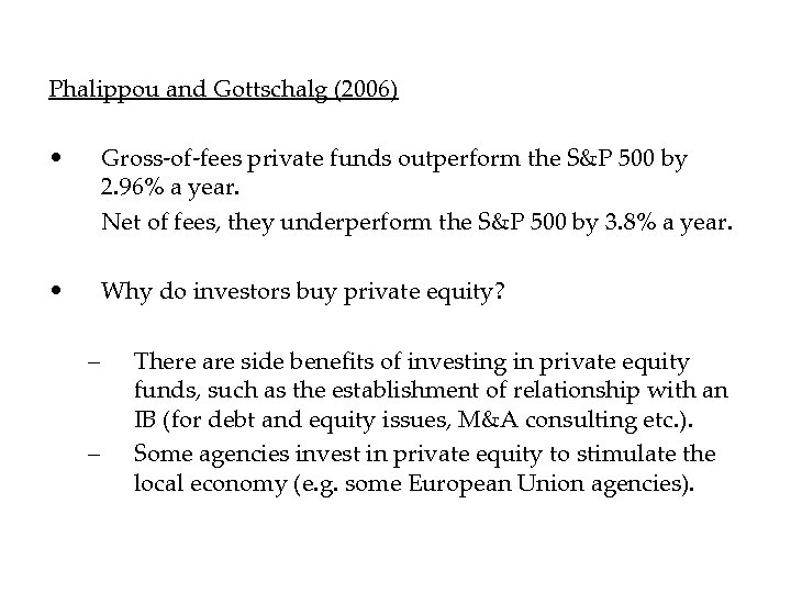 Phalippou and Gottschalg (2006) • Gross-of-fees private funds outperform the S&P 500 by 2.