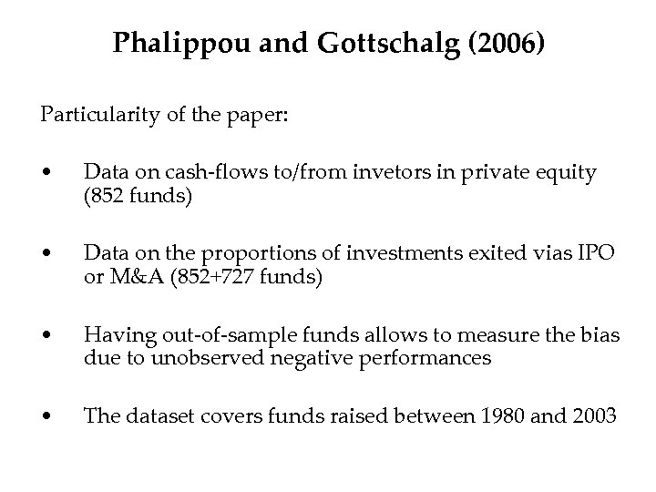 Phalippou and Gottschalg (2006) Particularity of the paper: • Data on cash-flows to/from invetors