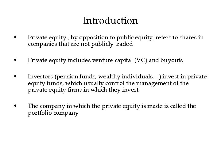 Introduction • Private equity , by opposition to public equity, refers to shares in
