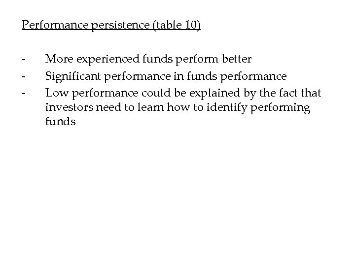 Performance persistence (table 10) - More experienced funds perform better Significant performance in funds