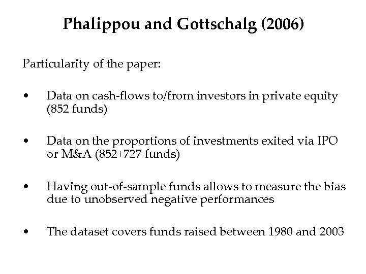 Phalippou and Gottschalg (2006) Particularity of the paper: • Data on cash-flows to/from investors