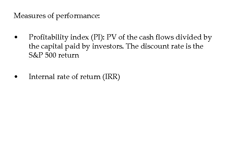 Measures of performance: • Profitability index (PI): PV of the cash flows divided by