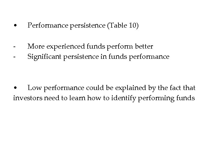 • Performance persistence (Table 10) - More experienced funds perform better Significant persistence