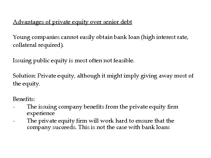 Advantages of private equity over senior debt Young companies cannot easily obtain bank loan