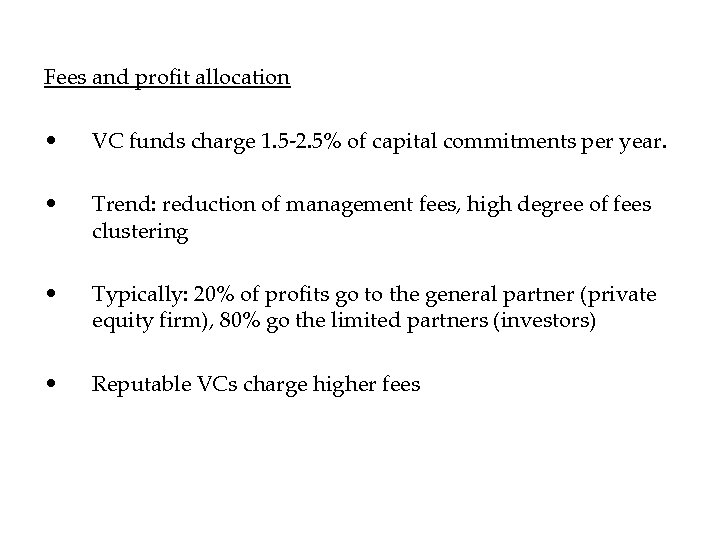 Fees and profit allocation • VC funds charge 1. 5 -2. 5% of capital
