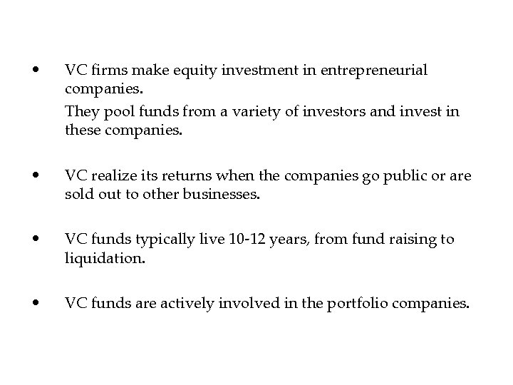 • VC firms make equity investment in entrepreneurial companies. They pool funds from