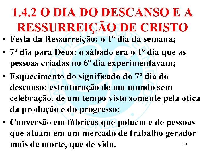 1. 4. 2 O DIA DO DESCANSO E A RESSURREIÇÃO DE CRISTO • Festa