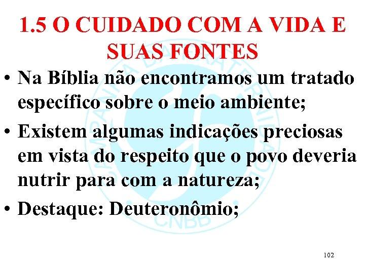 1. 5 O CUIDADO COM A VIDA E SUAS FONTES • Na Bíblia não